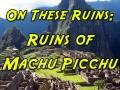 Ruins of Machu Picchu TITLE-500x500