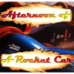Afternoon of a Rocket Car TITLE-500x500