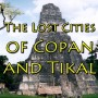 The Lost Cities of Copan and Tikal TITLE-500x500